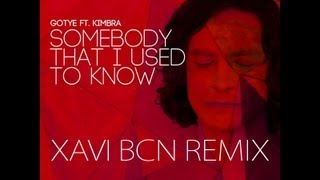XAVI BCN REMIX OF GOTYE - SOMEBODY THAT I USED TO KNOW (DOWNLOAD LINK IN DESCRIPTION)