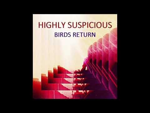 Highly Suspicious - Birds Return (FULL ALBUM)