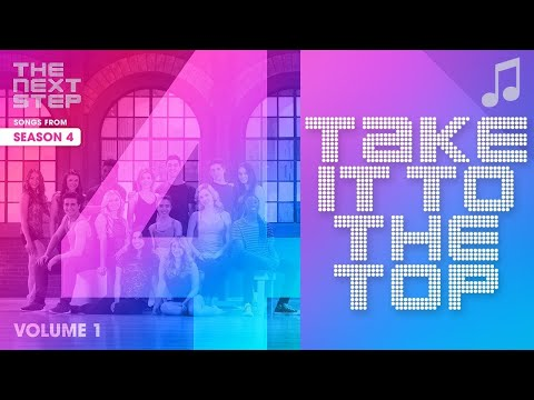 """""""Take It to the Top"""" - 🎵 Songs from The Next Step 🎵"""