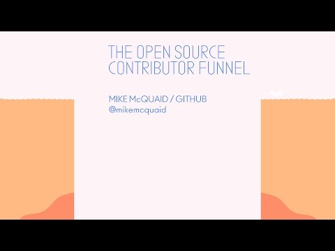 The Open Source Contributor Funnel: Turning Users Into Maintainers - CodeConf 2016