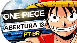 Download ONE PIECE - ABERTURA 13 FULL   OPENING 13 - OP 13  PORTUGUÊS (Feat. Ricardo Junior) MP3 song and Music Video