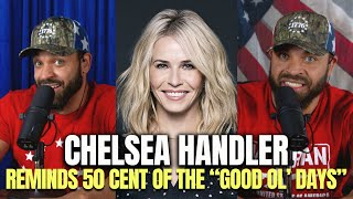"Chelsea Handler Reminds 50 Cent of ""THE GOOD OL' DAYS"""
