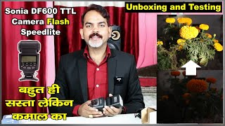 Unboxing and Testing Sonia DF600 TTL Camera Flash Speedlite for Canon DSLR Digital Cameras