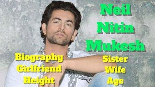 Neil Nitin Mukesh Biography   Age   Height   Wife   Sister and Girlfriend