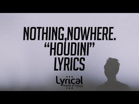 nothing,nowhere. - houdini Lyrics