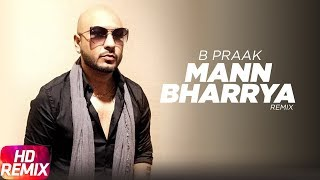 Mann Bharrya(Remix) | B Praak | Jaani | Himanshi Khurana | Arvindr Khaira | Latest Punjabi Song 2017