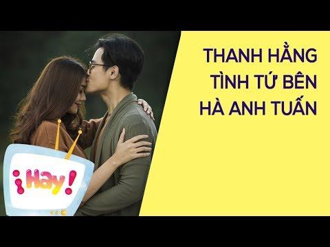 Thanh Hằng tiết lộ cảm giác khi ôm hôn Hà Anh Tuấn