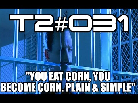 """T2 #031: """"You Eat Corn, You Become Corn. Plain And Simple..."""""""