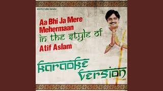 Aa Bhi Ja Mere Mehermaan (In the Style of Atif Aslam) (Karaoke Version)