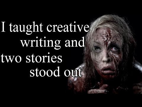 """""""I taught creative writing and two stories stood out to me"""" Creepypasta"""