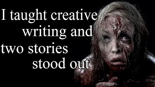 """I taught creative writing and two stories stood out to me"" Creepypasta"