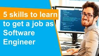 5 skills to learn to get a job as Software Engineer