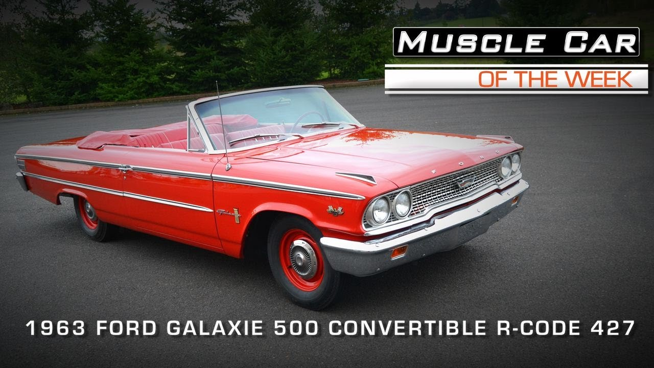 1963 ford galaxie 500 427 - Muscle Car Of The Week Video 30 1963 Galaxie 500 427 R Code Convertible Video