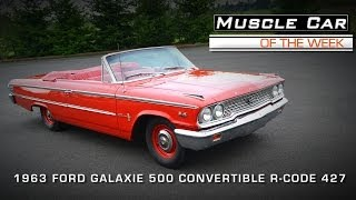 Muscle Car Of The Week Video #30: 1963 Galaxie 500 427 R-Code Convertible Video