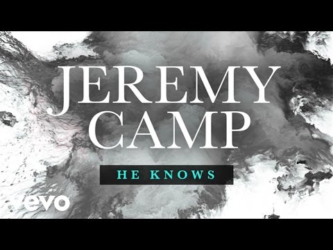 Jeremy Camp - He Knows (Lyric Video)