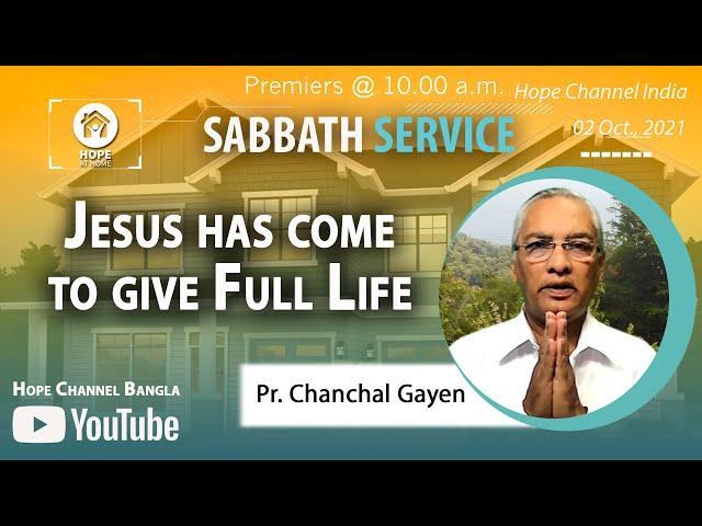 Bangla Sabbath Service | Jesus has come to give Full Life | Pr. Chanchal Gayen | 02 Oct., 2021