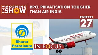 The Morning Show, Episode 27 - Why BPCL sale won't be easy for govt