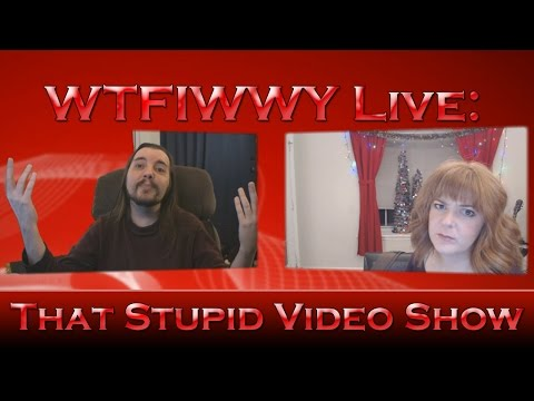 WTFIWWY Live - That Stupid Video Show - 12/7/15