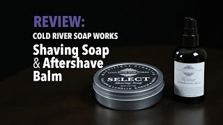 "Cold River Soap Works ""Select Shaving Soap and Aftershave Balm"" - Review"