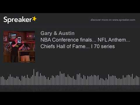 NBA Conference finals... NFL Anthem... Chiefs Hall of Fame... I 70 series (part 2 of 3)