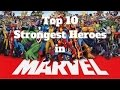 Top 10 Strongest Heroes in the Marvel Universe
