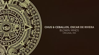 Chus & Ceballos, Oscar de Rivera - Blowin Minds (Original Mix)