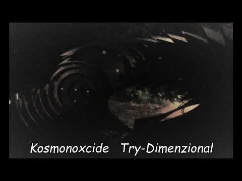"""KOSMONOXCIDE XI  """"Try-Dimenzional""""  (re-edit)"""
