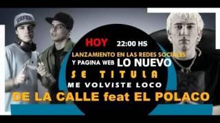 De La Calle ft. El Polaco – Me Volviste Loco  [octubre 2014]
