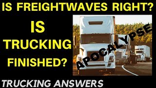 Is Freightwaves right?  Is this the end of trucking? | Trucking Answers