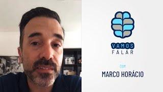 VAMOS FALAR com Marco Horácio