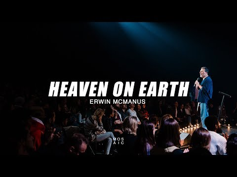Heaven On Earth | Erwin McManus - Mosaic
