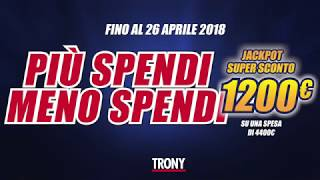 Da TRONY continua Più Spendi Meno Spendi!