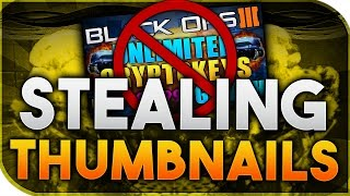 WHEN PEOPLE STEAL THUMBNAILS... (Black Ops 3 Commentary)