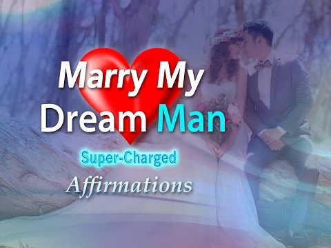 Marry My Dream Man - Super-Charged Affirmations