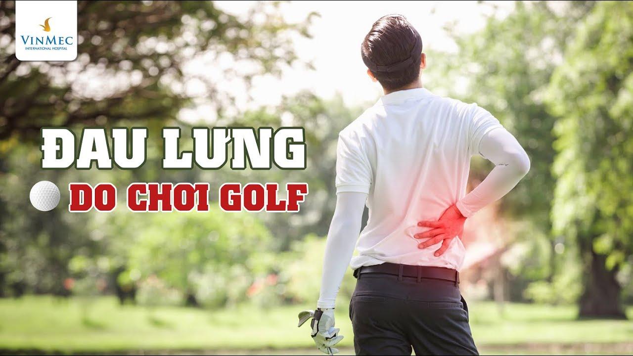 Đau lưng do chơi golf| BS Phạm Hồng Hà, BV Vinmec Hạ Long