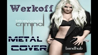 Werkoff - Britney Spears - Criminal metal cover bandhub