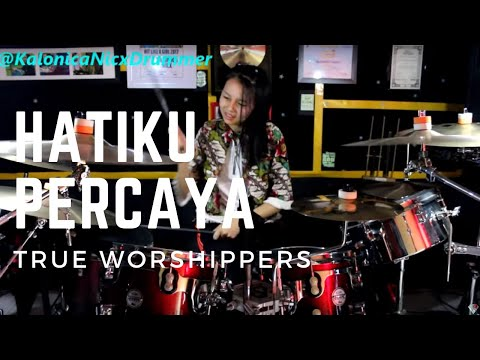 True Worshippers : Hatiku Percaya Drum Cover by Kalonica Nicx