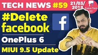 #DeleteFacebook, MIUI 9.5 Update, OnePlus 6, Huawei P20 Pro, Vivo V9, Mi Headphones, JioFi - TTN#59