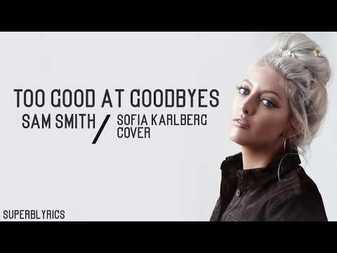 Sam Smith - Too Good At Goodbyes / Lyrics (Sofia Karlberg Cover)