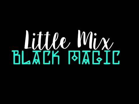 Little Mix  Black Magic LYRICS ON SCREEN