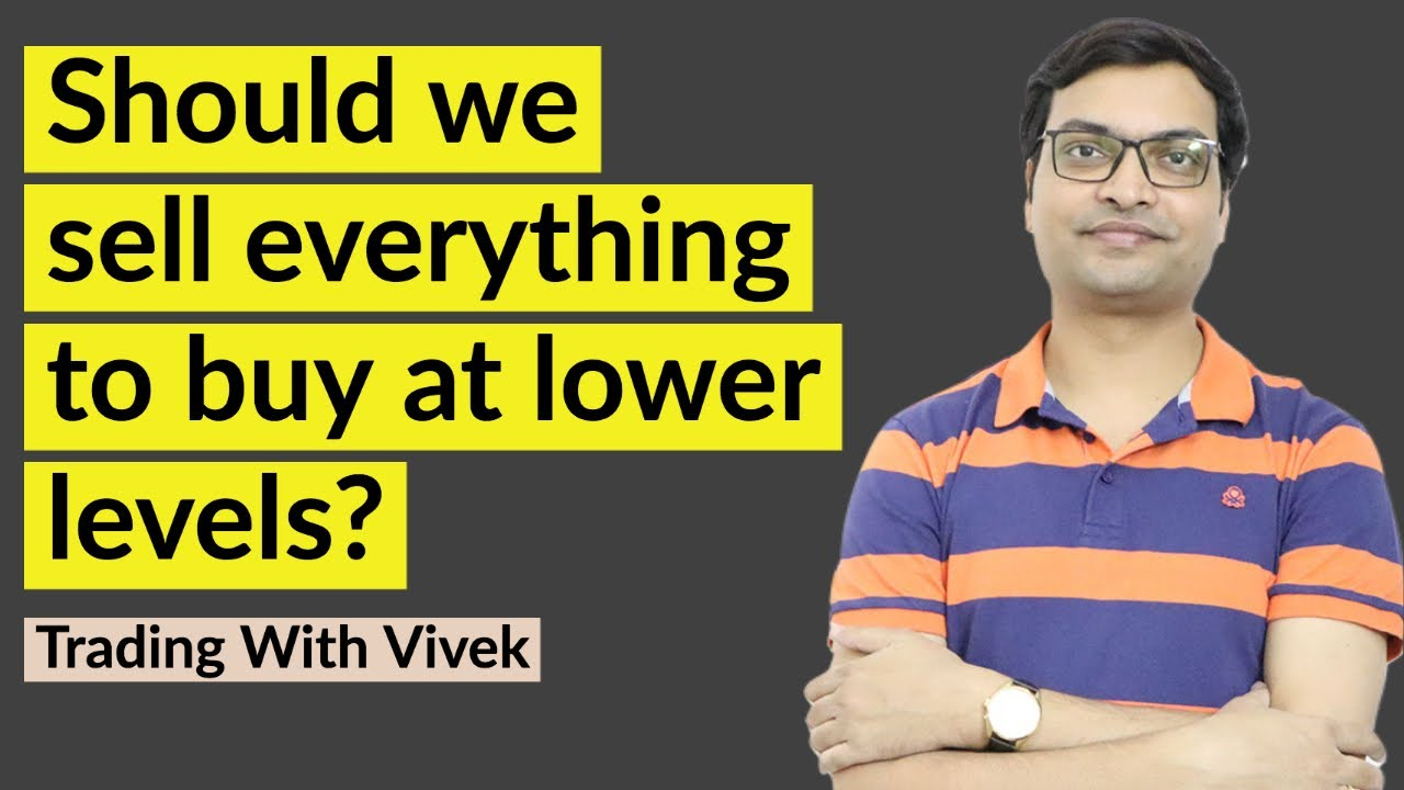 Should we sell everything now to buy at lower levels?