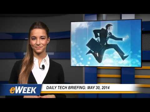 eWEEK Daily Tech Briefing: 5/30/14