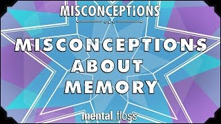 Misconceptions about Memory - mental_floss on YouTube (Ep. 54)