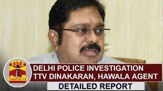 DETAILED REPORT   Delhi Police investigating TTV Dinakaran and Hawala Agent   Thanthi TV