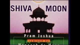 Prem Joshua - Remixed By Maneesh De Moor Shiva Moon