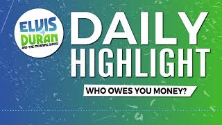 Who Owes You Money? | Elvis Duran Daily Highlight