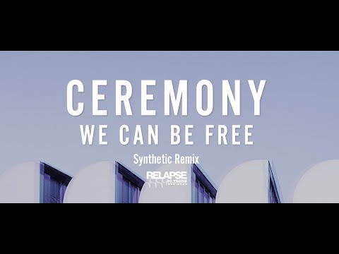 CEREMONY - We Can Be Free (Synthetic Remix)