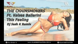 This Feeling (Dj Sash K Remix) The Chainsmokers ft. Kelsea Ballerini Single Djs Destina ...
