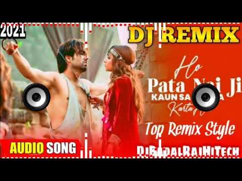 DJ RajKamal Basti 2021 Dj Remix Song O Pata Nahi Ji Konsa Nasha Karta Hai New Hindi Song Dj BadalRaj