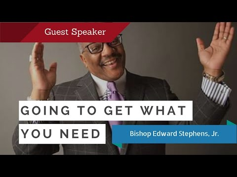 Bishop Edward H Stephens II - You're going to get what you need (Full Sermon)
